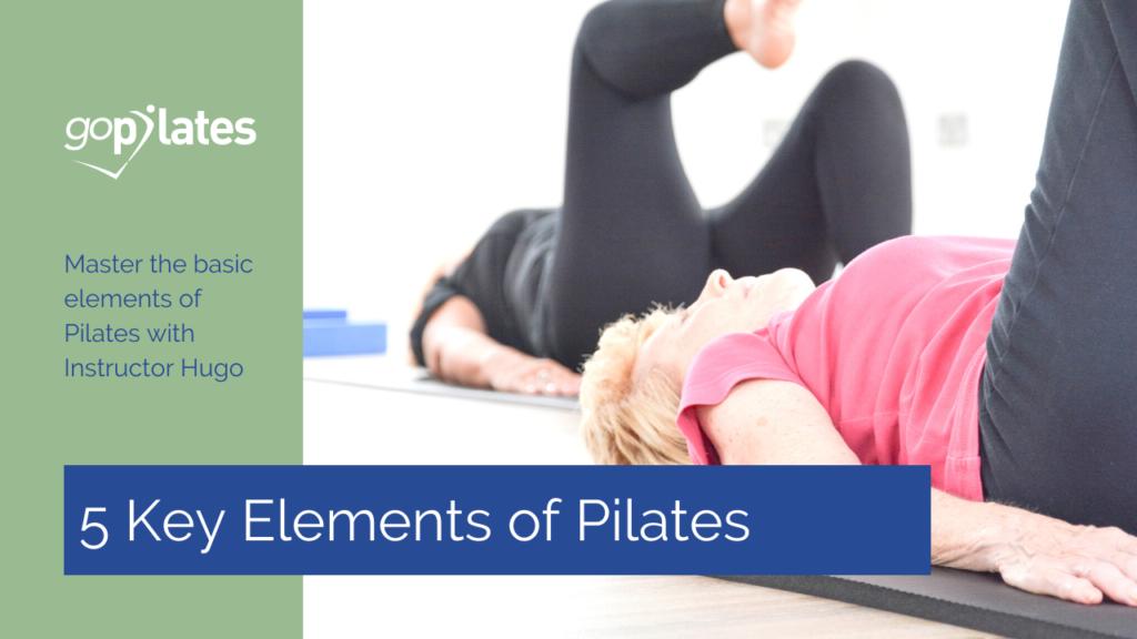 5 Keys Elements of Pilates with Hugo